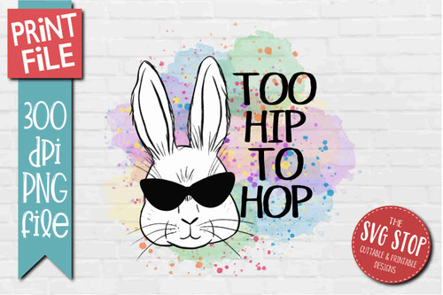 Easter Bunny Too Hip To Hop - PRINT File - Sublimation Design 2