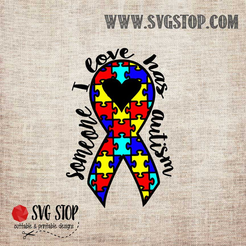 Someone I Love Has Autism Awareness Ribbon  SVG, DXF, JPG, PNG, and EPS format cut file clipartfor Silhouette, Cricut, Brother Scan n cut, andvarious other cutting machines.