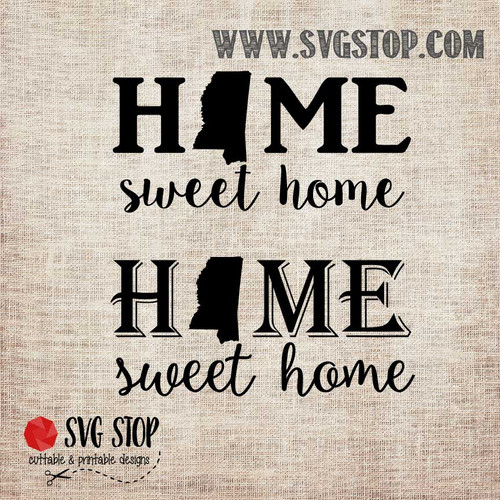 Mississippi Home Sweet Home Cut File The Svg Stop
