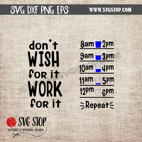 don't wish for it work for it Motivational Saying Water Bottle Markings clip art cut file digital download