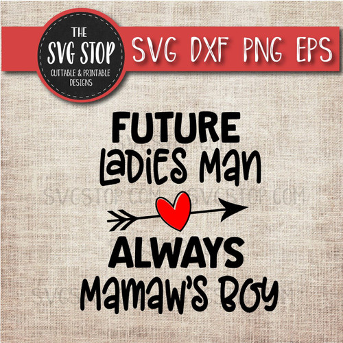 Future Ladies Man Always Mamaws Boy Svg Clipart Cut File DXF