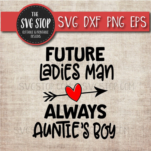 Future Ladies Man Always Aunties Boy Svg Clipart Cut File DXF