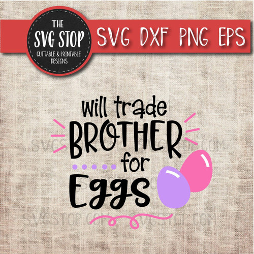 Easter Svg Cut File Clipart Will Trade Brother For Eggs