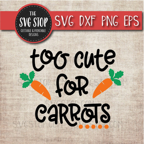 Easter Svg Clipart Cut File Too Cute For Carrots