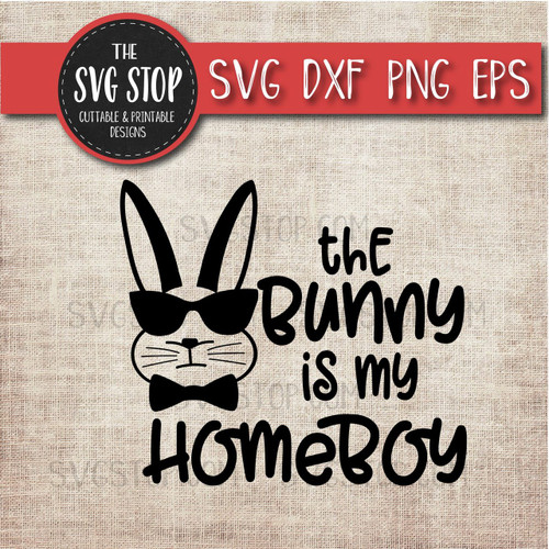 Easter Svg The Bunny Is My Homeboy Clipart Cut File