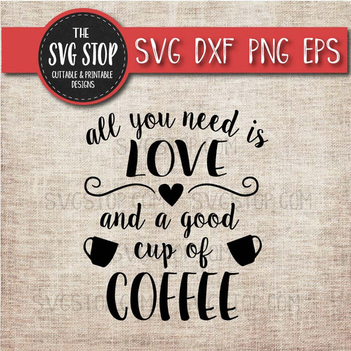 All You Need Is Love And Coffee Svg Cut File Clipart The Svg Stop