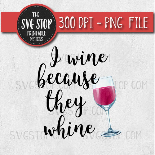 I wine because they whine mom design sublimation printing