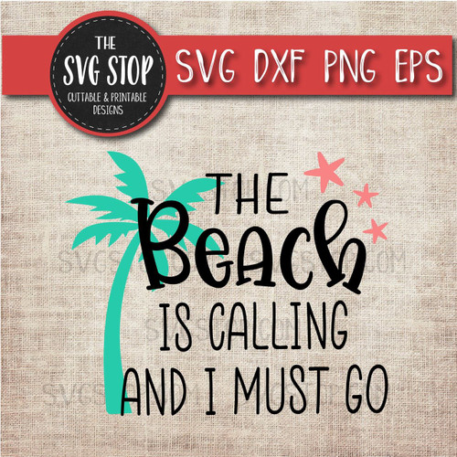 The Beach is calling and I must go svg clipart cut file sublimation design