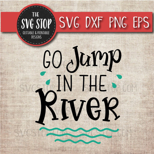 Go Jump In The River  svg clipart cut file sublimation design