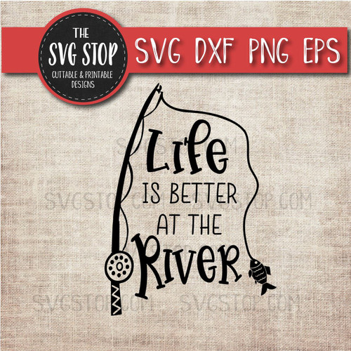 Life Is Better At The River svg clipart cut file sublimation design