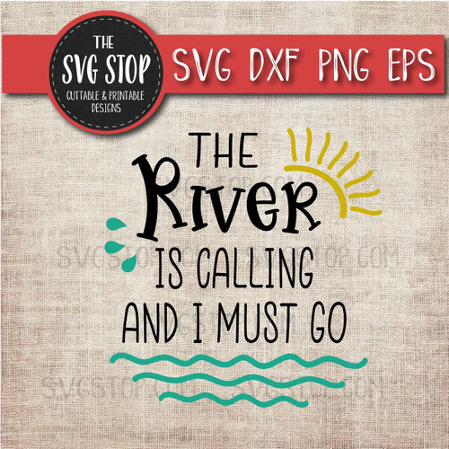 The River Is Calling And I Must Go svg clipart cut file sublimation design