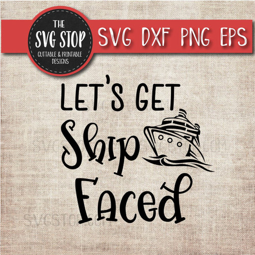 Let's Get Ship Faced cruise boat anchor svg clipart cut file sublimation design