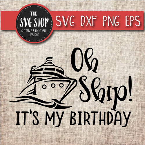Oh Ship Its My Birthday Cruise boat anchor svg clipart cut file sublimation design