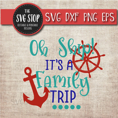 Oh Ship It's A Family Trip Cruise boat anchor svg clipart cut file sublimation design