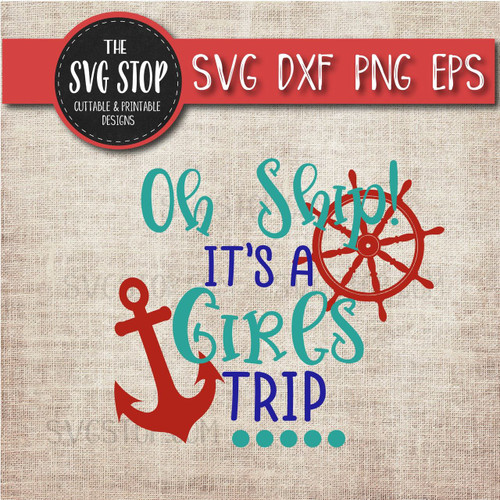 Oh Ship It's A Girls Trip Cruise boat anchor svg clipart cut file sublimation design