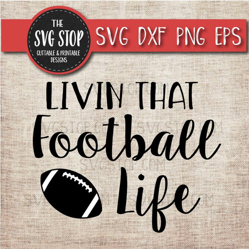 livin that Football life svg clipart cut file sublimation design