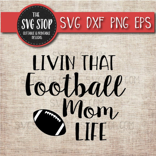 livin that Football mom life svg clipart cut file sublimation design