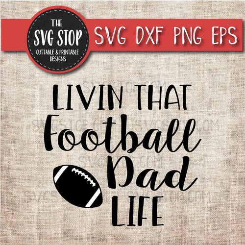 livin that Football dad life svg clipart cut file sublimation design
