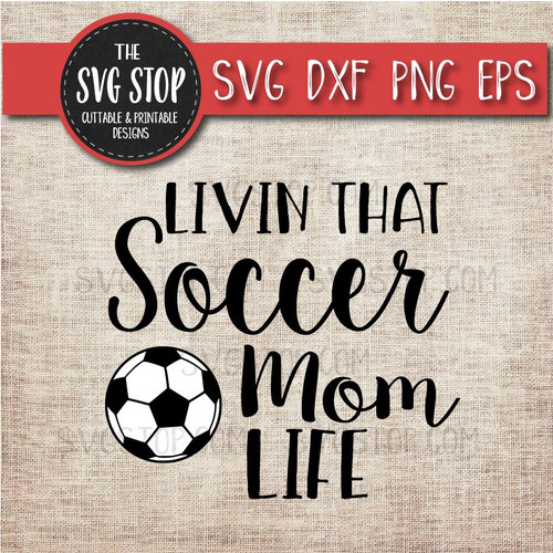 livin that  soccer mom life svg clipart cut file sublimation design