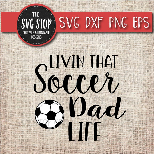 livin that  soccer dad life svg clipart cut file sublimation design