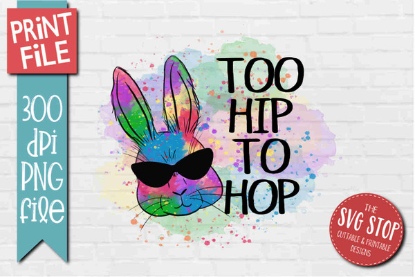 Easter Bunny Too Hip To Hop - PRINT File - Sublimation Design