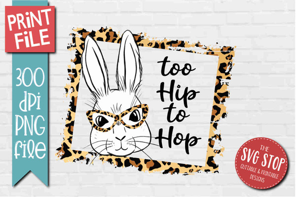 Easter Bunny Too Hip To Hop - PRINT File - Sublimation Design 3