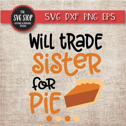 Will Trade Sister For Pie Design The Svg Stop