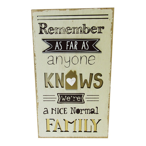 Remember, as far as anyone knows we're a nice normal family' MDF sign