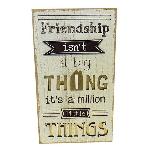 Friendship isn't a big thing, its a million little things' MDF sign.