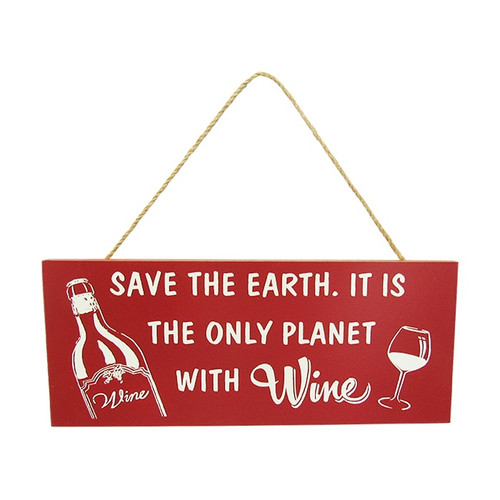 Red Wine hanger sign : Save the earth. It is the only planet with wine.