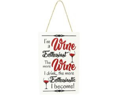 Wine theme hanging sign : I'm a wine enthusiast. The more Wine I drink, the more enthusiastic I become!