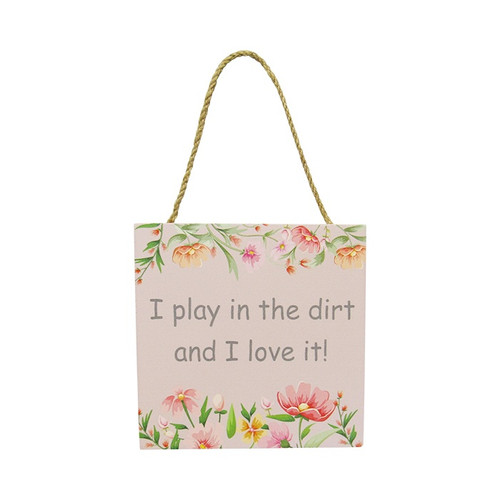 hanging sign - I Play in the dirt and I love it!