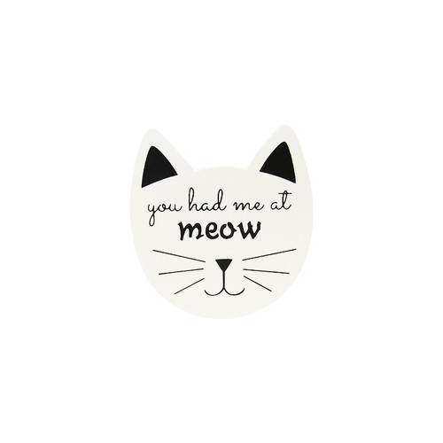 cat face shaped magnet - You had me at Meow