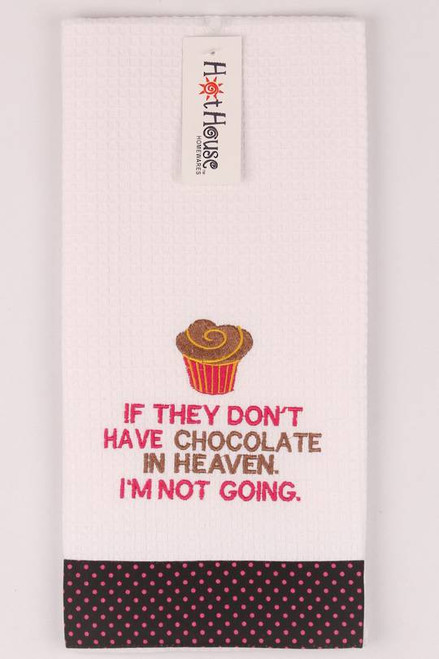 """Funny Tea Towel - 100% cotton - """"If they don't have chocolate in heaven, I'm not going"""""""