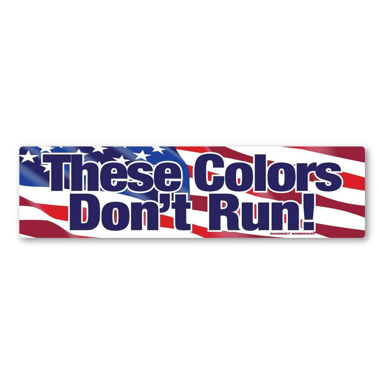 These Colors Don't Run Bumper Strip Magnet