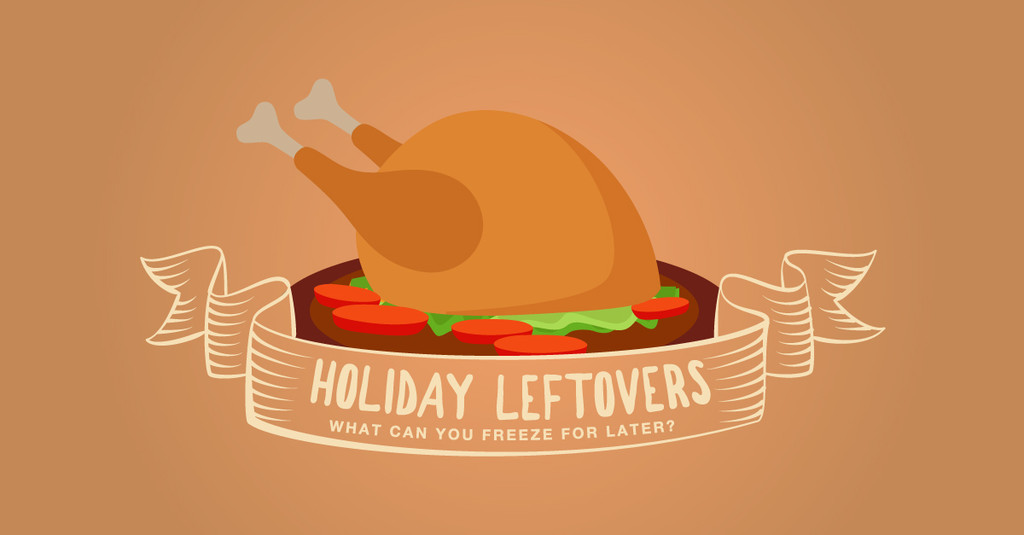 Holiday Leftovers – What Can You Freeze for Later?