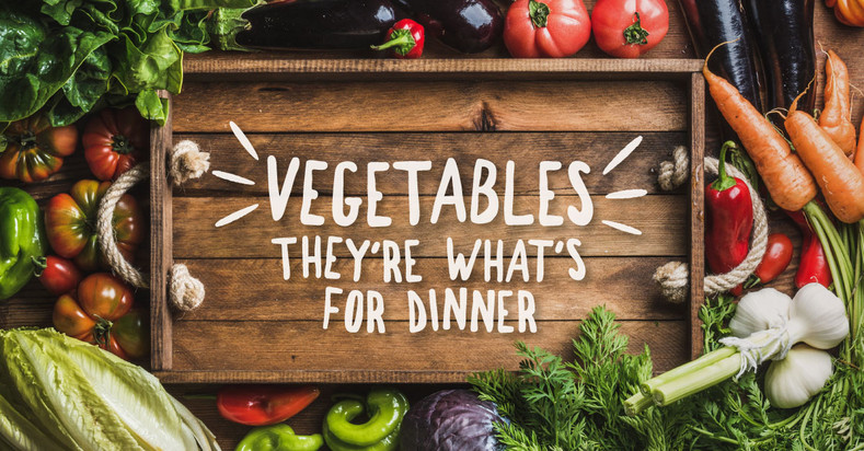 Vegetables – They're What's for Dinner