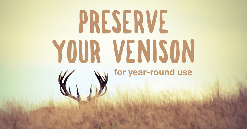 Preserving Your Venison for Year-Round Use