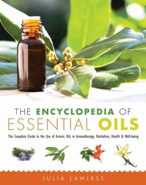The Encyclopediaof Essential Oil: The  Complete Guide to the Use of Aromatic Oils In Aromatherapy, Herbalism, Health, and Well Being