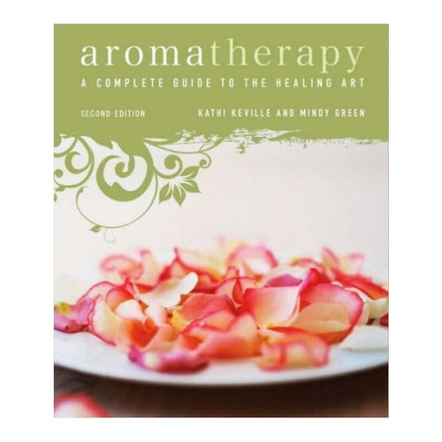 Aromatherapy A Complete Guide to the Healing Art
