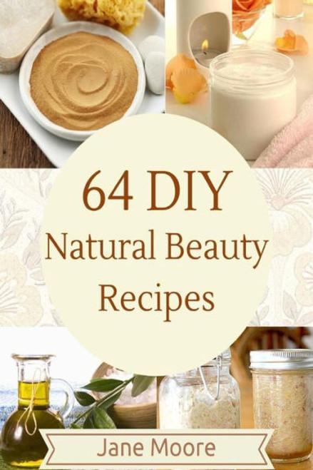 64 DIY Natural Beauty Recipes