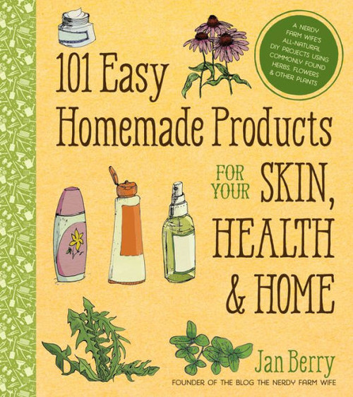 101 Easy Homemade Products for Your Skin, Health and Home