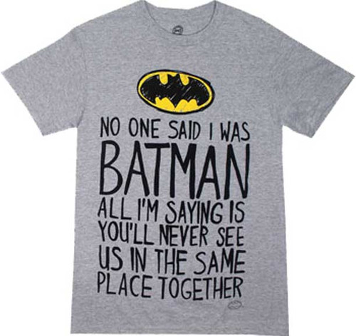 No One Said I Was Batman T-Shirt
