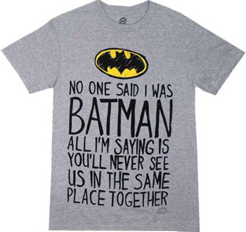 No One Said I Was Batman T-Shirt