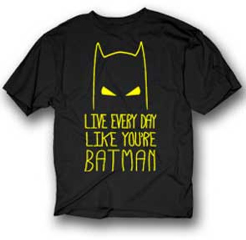Live Every Day Like You're Batman T-Shirt