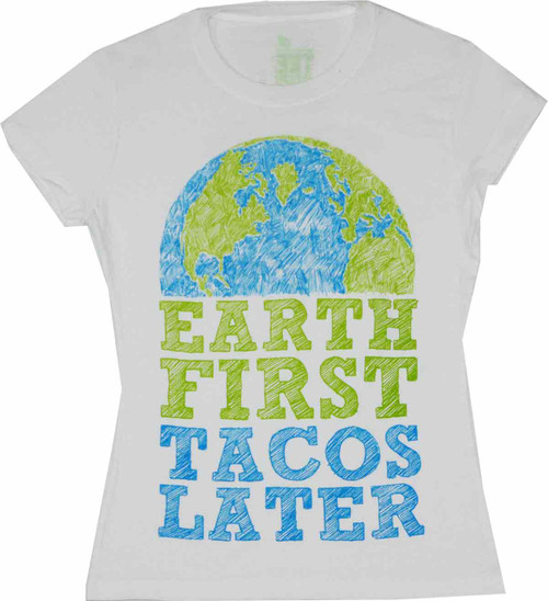 Earth First Tacos Later Juniors T-Shirt