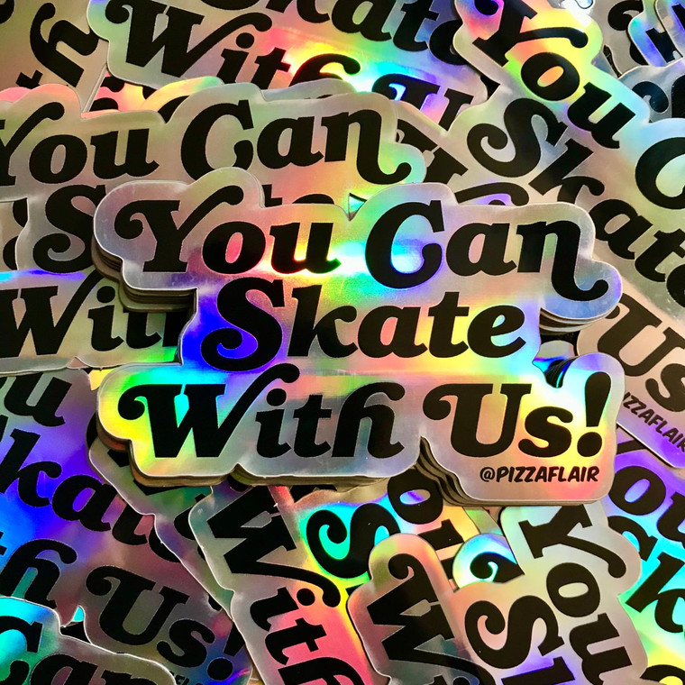 You Can Skate With Us! Sticker