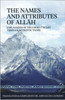 The Names And Attributes Of Allah: Explanation Of The Correct Belief Through Authentic Tafsir
