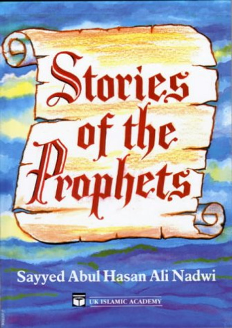 Stories of the Prophets by Sayyed Abul Hasan Ali Nadwi