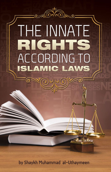 The Innate Rights According to Islamic Laws by Shaykh Muhammad al-Uthaymeen,9781467570626,